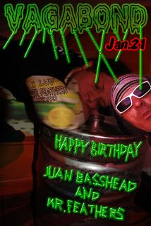Mr.Feathers and Juan Bassheads Birthday at Vagabond Jan 21